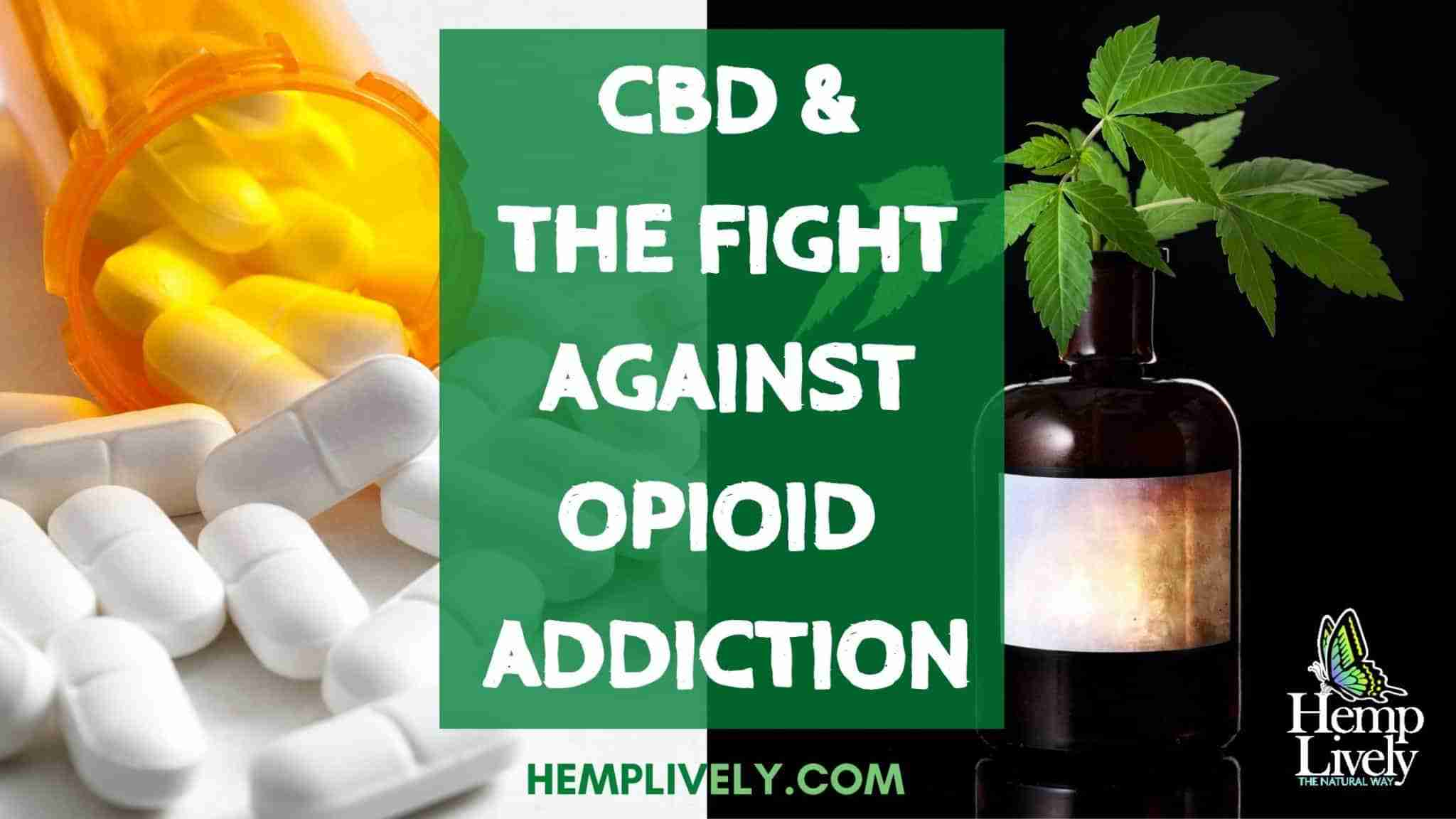 CBD: Aiding in the Fight Against Opioid Addiction