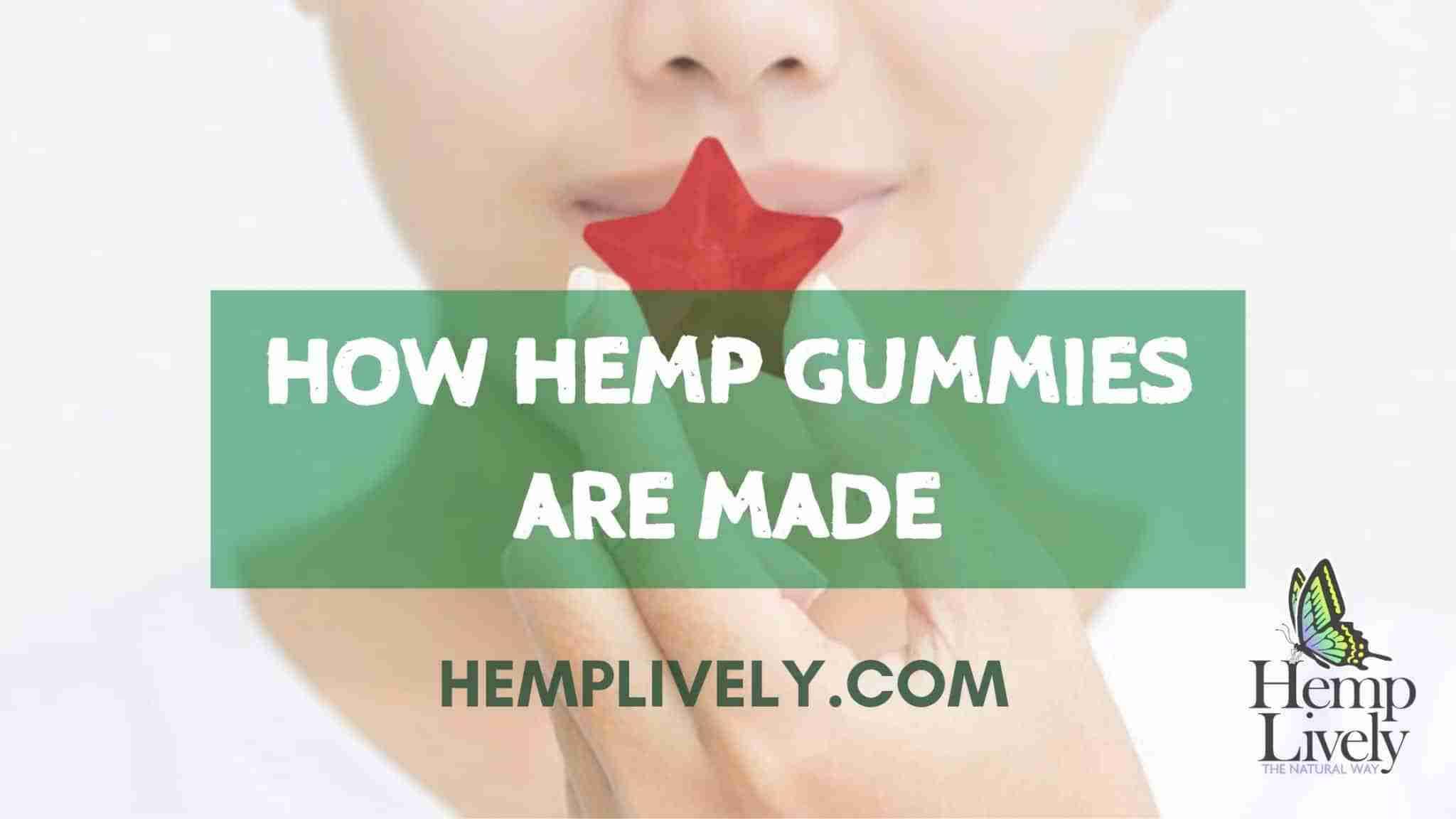 CBD 101: How are Hemp (CBD) Gummies made?